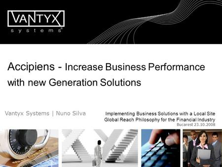 Accipiens - Increase Business Performance with new Generation Solutions Vantyx Systems | Nuno Silva Implementing Business Solutions with a Local.