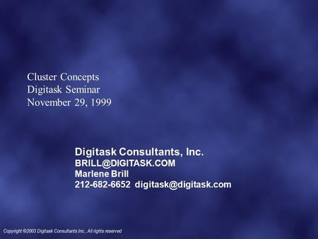 Copyright ©2003 Digitask Consultants Inc., All rights reserved Cluster Concepts Digitask Seminar November 29, 1999 Digitask Consultants, Inc.