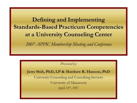 Defining and Implementing Standards-Based Practicum Competencies at a University Counseling Center 2007 APPIC Membership Meeting and Conference Presented.