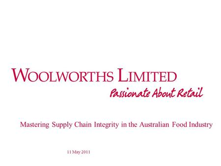 Mastering Supply Chain Integrity in the Australian Food Industry 11 May 2011.