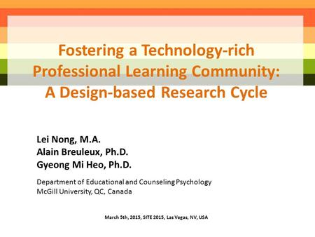Fostering a Technology-rich Professional Learning Community: A Design-based Research Cycle Lei Nong, M.A. Alain Breuleux, Ph.D. Gyeong Mi Heo, Ph.D. Department.