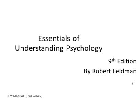 Essentials of Understanding Psychology 9 th Edition By Robert Feldman BY: Azhar. Ali (Red Rose N) 1.