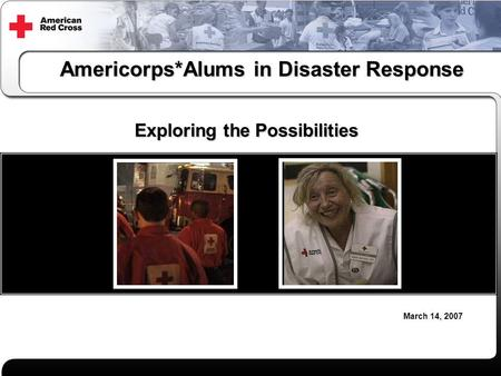 Americorps*Alums in Disaster Response Exploring the Possibilities March 14, 2007.