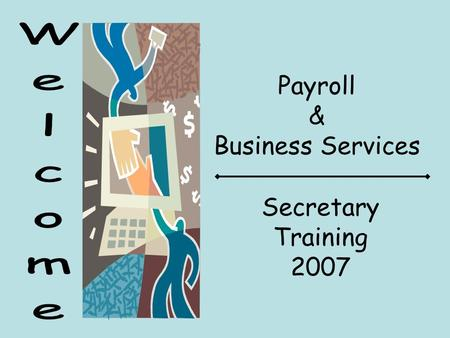 Payroll & Business Services Secretary Training 2007.
