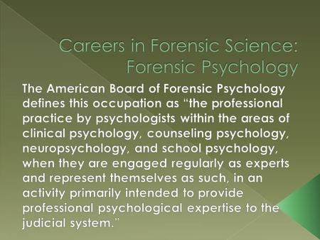  Forensic Psychologists are often called upon to testify in court to: › determine whether a defendant is competent enough to enter a plea › Uphold or.