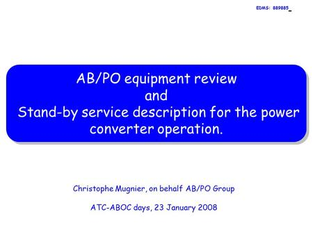 Christophe Mugnier, on behalf AB/PO Group ATC-ABOC days, 23 January 2008 AB/PO equipment review and Stand-by service description for the power converter.