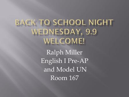 Ralph Miller English I Pre-AP and Model UN Room 167.
