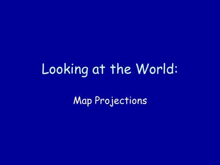 Looking at the World: Map Projections. When mapmakers create maps, they have to present the round Earth on a flat surface -- this creates some distortions.