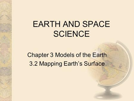 EARTH AND SPACE SCIENCE Chapter 3 Models of the Earth 3.2 Mapping Earth's Surface.