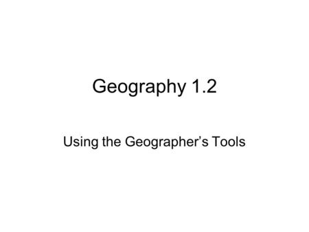Geography 1.2 Using the Geographer's Tools. Organizing the Globe Latitude = Grid Longitude Degrees - 180° Minutes – 60' Seconds-60""