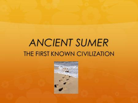 ANCIENT SUMER THE FIRST KNOWN CIVILIZATION. Most Valuable Building.