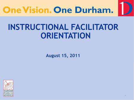 1 INSTRUCTIONAL FACILITATOR ORIENTATION August 15, 2011.