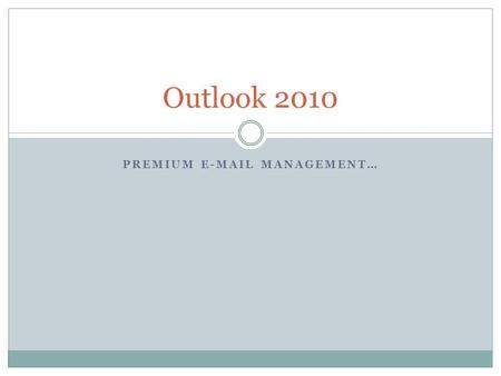 PREMIUM E-MAIL MANAGEMENT… Outlook 2010. Outlook Overview Redesigned look. Advanced e-mail organization. Updated search features. Amazing communication.