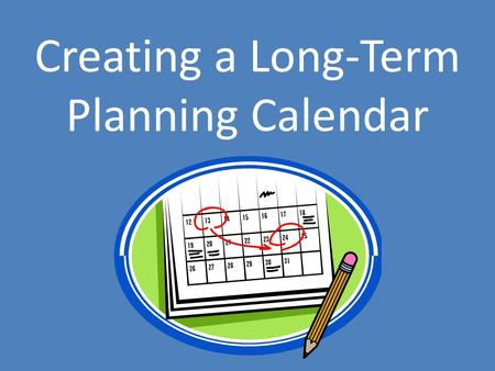 Creating a Long-Term Planning Calendar