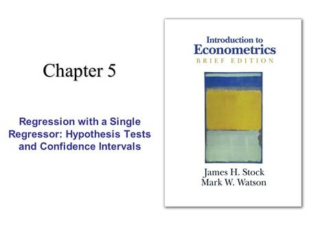 Chapter 5 Regression with a Single Regressor: Hypothesis Tests and Confidence Intervals.
