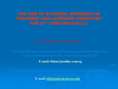 THE USE OF SYSTEMIC APPROACH IN TEACHING AND LEARNING CHEMISTRY FOR 21 st CENTURY(SATLC) ** A. F. M. Fahmy,* J. J. Lagowski ** Department of Chemistry.