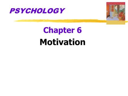 PSYCHOLOGY Chapter 6 Motivation.  Motivation  a need or desire that energizes and directs behavior  Instinct  complex behavior that is rigidly patterned.