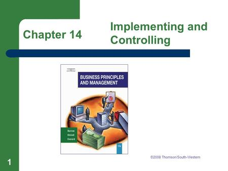 Chapter 14 Implementing and Controlling 1 Chapter 14 Implementing and Controlling ©2008 Thomson/South-Western.