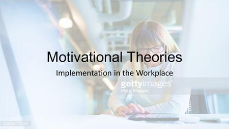 Motivational Theories Implementation in the Workplace.