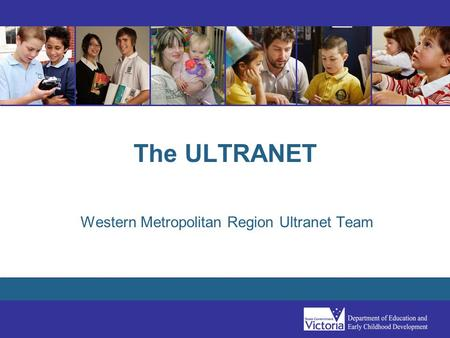 The ULTRANET Western Metropolitan Region Ultranet Team.