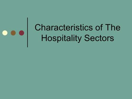Characteristics of The Hospitality Sectors. Lodging Provide overnight or longer-term services to guests Employs 18.5 million people in the US alone Generates.