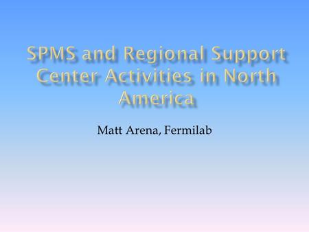 Matt Arena, Fermilab.  Overview of SPMS  SPMS History & Statistics  Fermilab  Users, Roles & Privileges (Fine-grained Access)  System Parameters.
