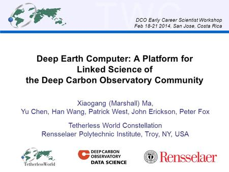 TWC Deep Earth Computer: A Platform for Linked Science of the Deep Carbon Observatory Community Xiaogang (Marshall) Ma, Yu Chen, Han Wang, Patrick West,