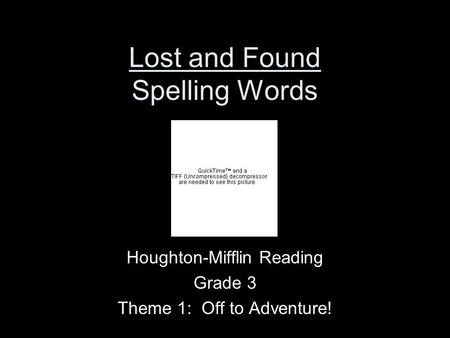 Lost and Found Spelling Words Houghton-Mifflin Reading Grade 3 Theme 1: Off to Adventure!