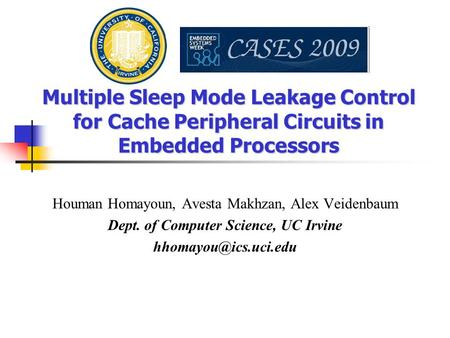 Multiple Sleep Mode Leakage Control for Cache Peripheral Circuits in Embedded Processors Houman Homayoun, Avesta Makhzan, Alex Veidenbaum Dept. of Computer.