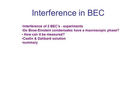 Interference in BEC Interference of 2 BEC's - experiments Do Bose-Einstein condensates have a macroscopic phase? How can it be measured? Castin & Dalibard.