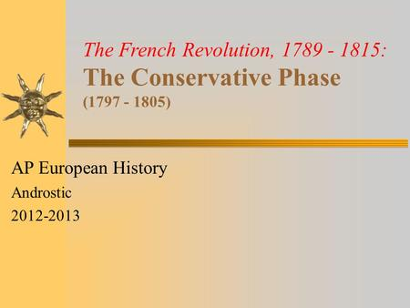 The French Revolution, 1789 - 1815: The Conservative Phase (1797 - 1805) AP European History Androstic 2012-2013.