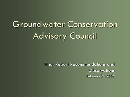 Groundwater Conservation Advisory Council Final Report Recommendations and Observations February 21, 2006.