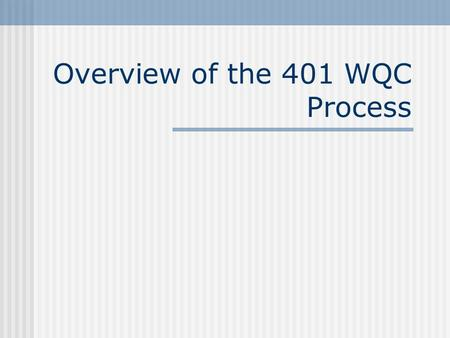 Overview of the 401 WQC Process. Main Topics Relationship between Clean Water Act Sections 404 and 401 State permitting processes Specifics of Kentucky's.