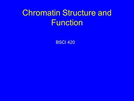 Chromatin Structure and Function BSCI 420. Chromatin is the complex of DNA and proteins that comprise eukaryotic <strong>chromosomes</strong>. 2 classes of chromatin proteins: