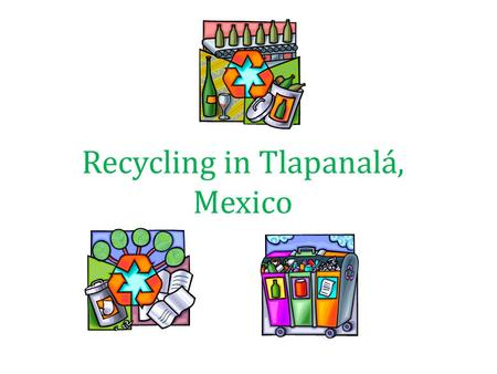 Recycling in Tlapanalá, Mexico. In a small Mexican village, women gather things to recycle.