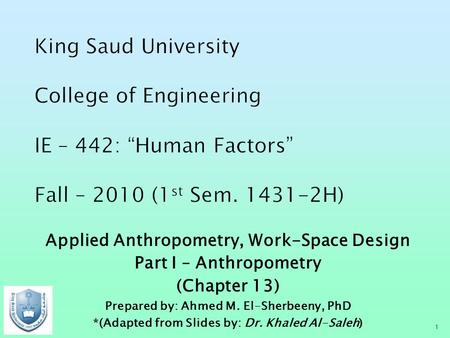 Applied Anthropometry, Work-Space Design Part I – Anthropometry (Chapter 13) Prepared by: Ahmed M. El-Sherbeeny, PhD *(Adapted from Slides by: Dr. Khaled.