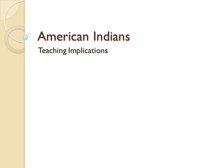 American Indians Teaching Implications. Perry Castañeda Library Map collection: