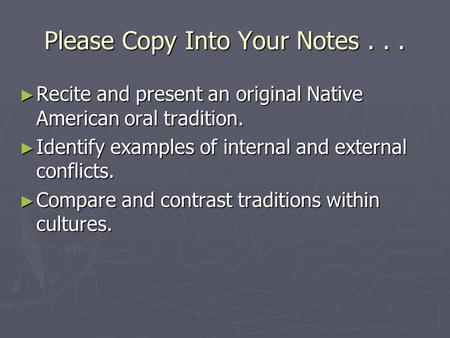 Please Copy Into Your Notes... ► Recite and present an original Native American oral tradition. ► Identify examples of internal and external conflicts.