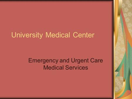 University Medical Center Emergency and Urgent Care Medical Services.