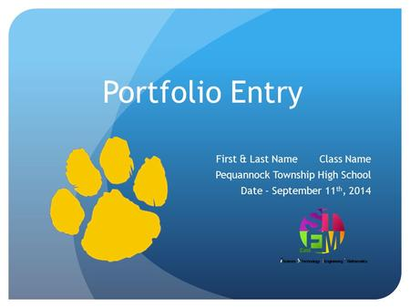 Portfolio Entry First & Last Name Class Name Pequannock Township High School Date - September 11 th, 2014.