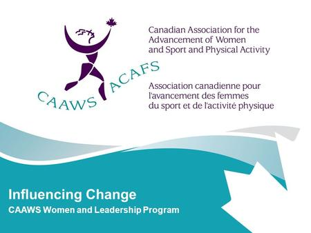 Influencing Change CAAWS Women and Leadership Program.