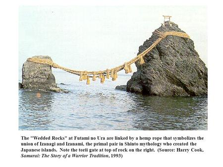 The Wedded Rocks at Futami no Ura are linked by a hemp rope that symbolizes the union of Izanagi and Izanami, the primal pair in Shinto mythology who.