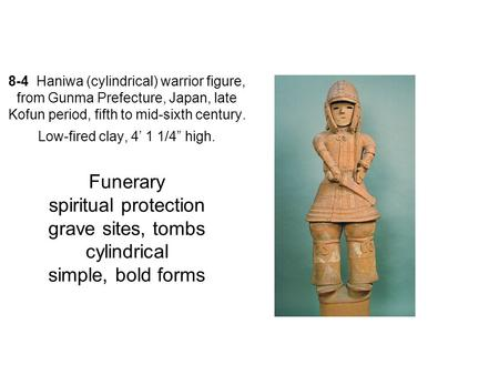 "8-4 Haniwa (cylindrical) warrior figure, from Gunma Prefecture, Japan, late Kofun period, fifth to mid-sixth century. Low-fired clay, 4' 1 1/4"" high."