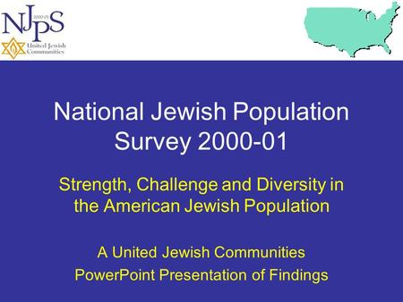 National Jewish Population Survey 2000-01 Strength, Challenge and Diversity in the American Jewish Population A United Jewish Communities PowerPoint Presentation.