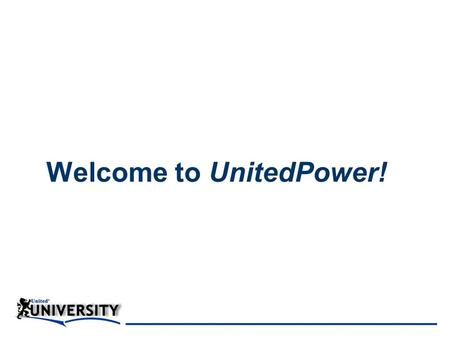 Welcome to UnitedPower!!. Introductions Name Office Location and Area of Operations Something Memorable or Unusual.