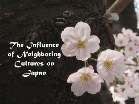The Influence of Neighboring Cultures on Japan. 20.1 Introduction Japan's culture has been enriched by borrowing from other places in Asia from 500 to.