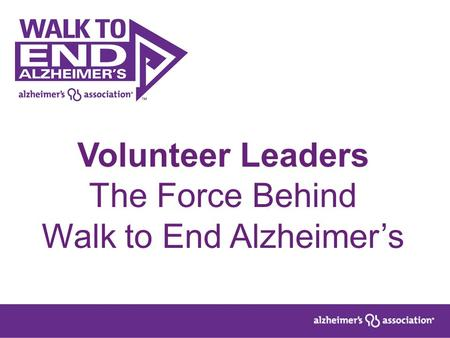 Volunteer Leaders The Force Behind Walk to End Alzheimer's.