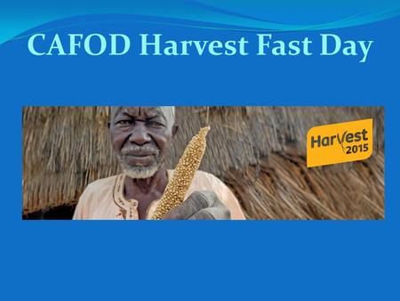 CAFOD Harvest Fast Day. As we know, hundreds of thousands of refugees have arrived in Europe this year, escaping war, oppression and poverty. Many come.