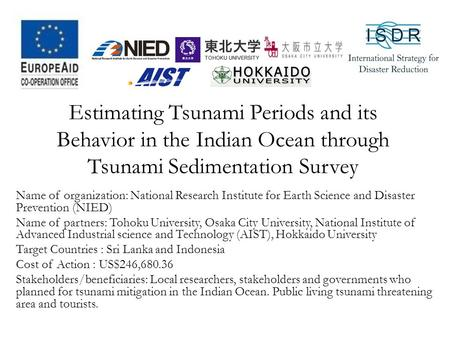 Estimating Tsunami Periods and its Behavior in the Indian Ocean through Tsunami Sedimentation Survey Name of organization: National Research Institute.