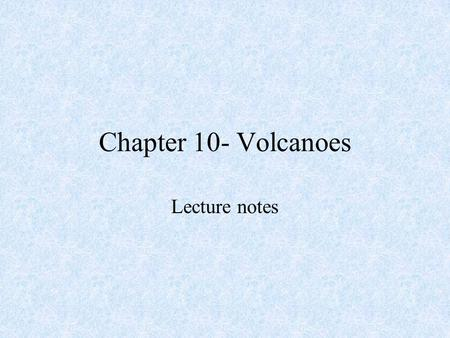 Chapter 10- Volcanoes Lecture notes. Broad, gently sloping sidesBroad, gently sloping sides Basaltic lavaBasaltic lava Small amounts of gases and silicaSmall.